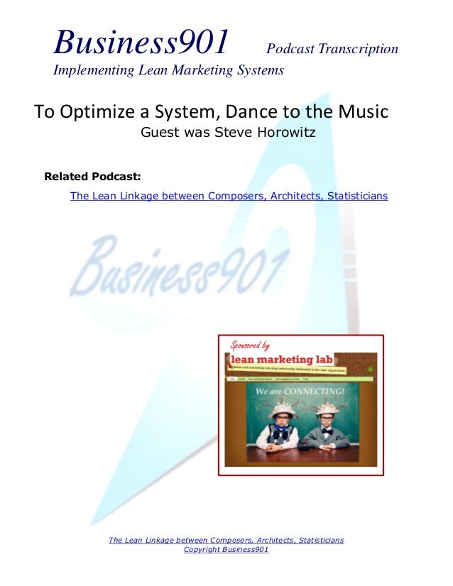 Business901                      Podcast Transcription  Implementing Lean Marketing SystemsTo Optimize a System, Dance to ...
