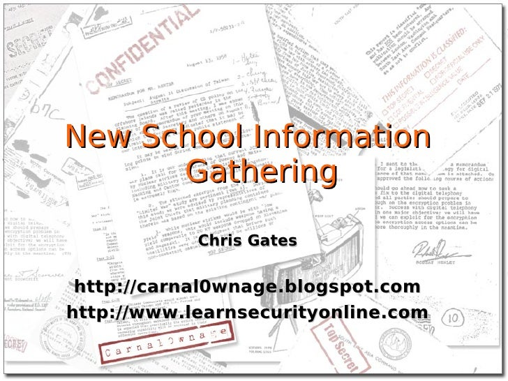 New School Information       Gathering              Chris Gates    http://carnal0wnage.blogspot.com http://www.learnsecuri...