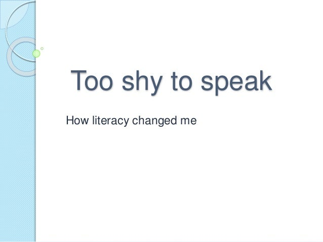 Too shy to speak How literacy changed me