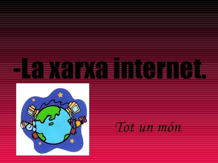 -La xarxa internet. Tot un món .