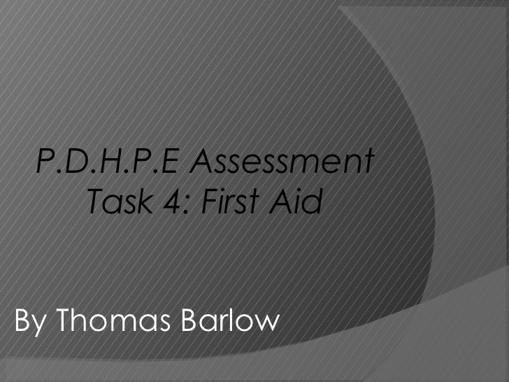 P.D.H.P.E Assessment Task 4: First Aid By Thomas Barlow