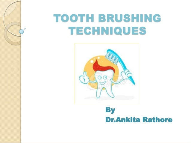 TOOTH BRUSHING TECHNIQUES By Dr.Ankita Rathore