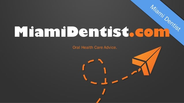 MiamiDentist.com Oral Health Care Advice.