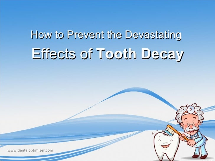 How to Prevent the Devastating           Effects of Tooth Decaywww.dentaloptimizer.com