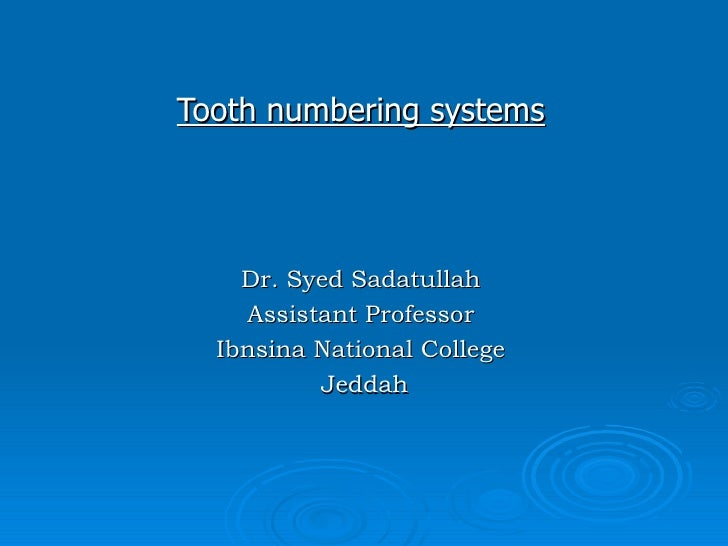 Tooth numbering systems Dr. Syed Sadatullah Assistant Professor Ibnsina National College Jeddah