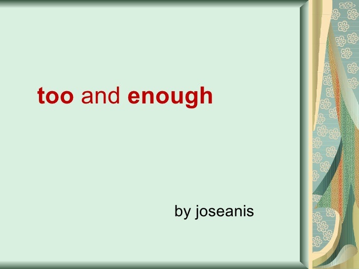 too  and  enough by joseanis