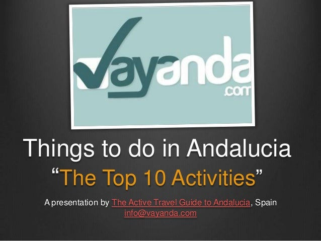 """Things to do in Andalucia """"The Top 10 Activities"""" A presentation by The Active Travel Guide to Andalucia, Spain info@vayan..."""