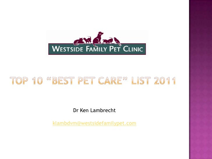 "TOP 10 ""BEST PET CARE"" LIST 2011<br />Dr Ken Lambrecht <br />klambdvm@westsidefamilypet.com<br />"