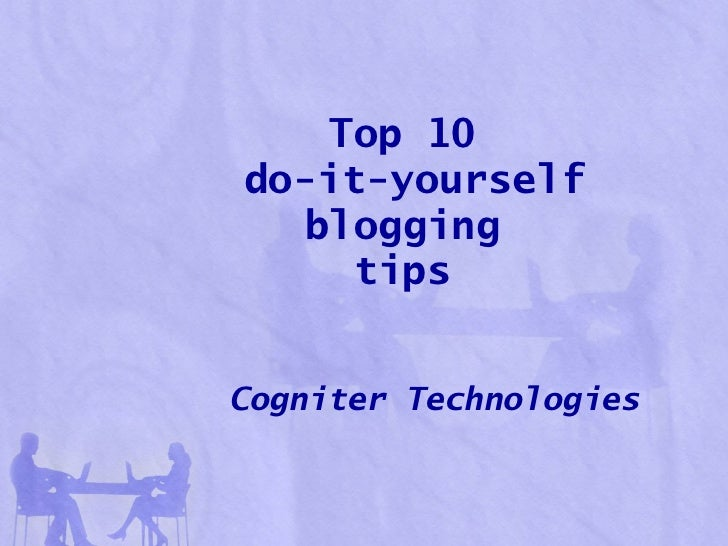 Top 10  do-it-yourself blogging  tips   Cogniter   Technologies