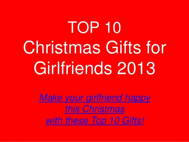 Top 10 christmas gifts for girlfriends 2013 for Great christmas gifts for fiance