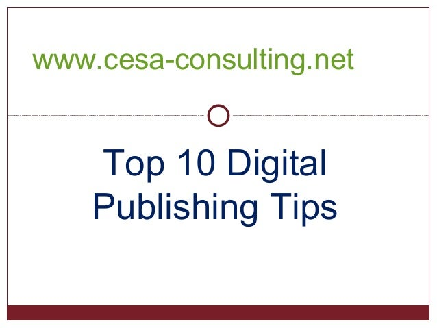 Top 10 DigitalPublishing Tipswww.cesa-consulting.net