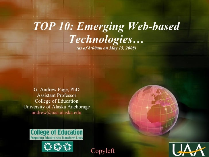 TOP 10: Emerging Web-based Technologies… (as of 8:00am on May 15, 2008) G. Andrew Page, PhD Assistant Professor College of...