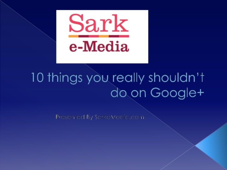 Things you should not do on Google Plus