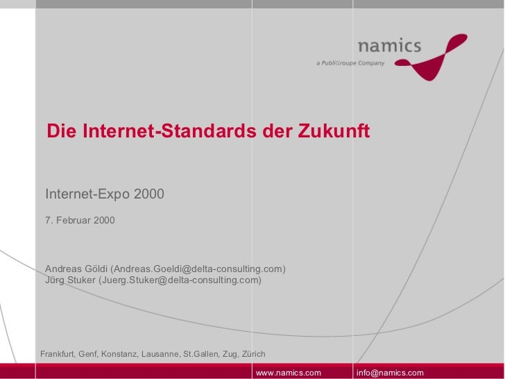 Die Internet-Standards der Zukunft Internet-Expo 2000 7. Februar 2000 Andreas Göldi (Andreas.Goeldi@delta-consulting.com) ...