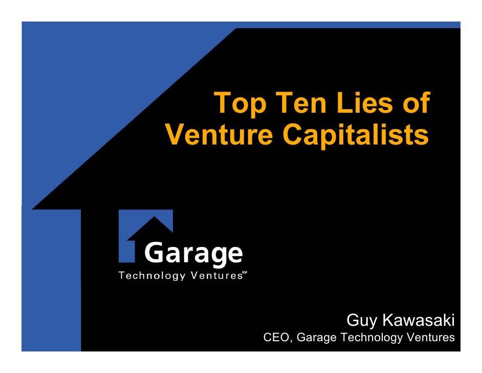 Top Ten Lies of Venture Capitalists                         Guy Kawasaki        CEO, Garage Technology Ventures