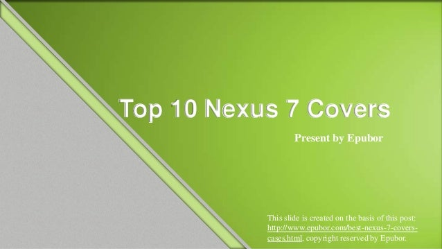 Top 10 Nexus 7 Covers                   Present by Epubor           This slide is created on the basis of this post:      ...