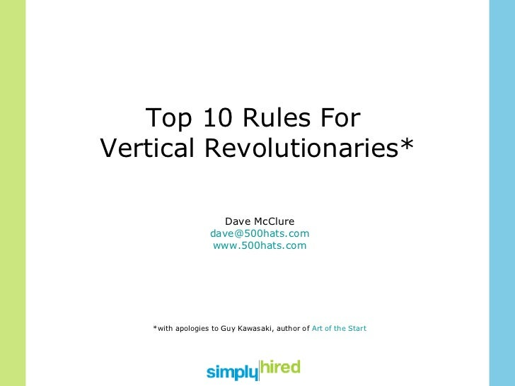 Top 10 Rules For  Vertical Revolutionaries* Dave McClure [email_address] www.500hats.com *with apologies to Guy Kawasaki, ...