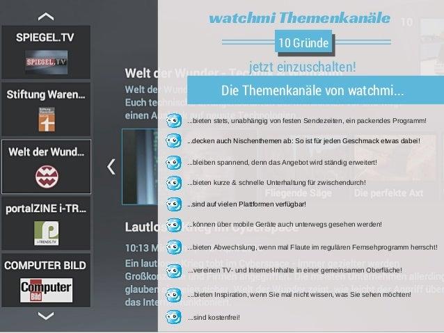 watchmi Themenkanäle  10 Gründe  jetzt einzuschalten!  Die Themenkanäle von watchmi...  ...bieten stets, unabhängig von fe...