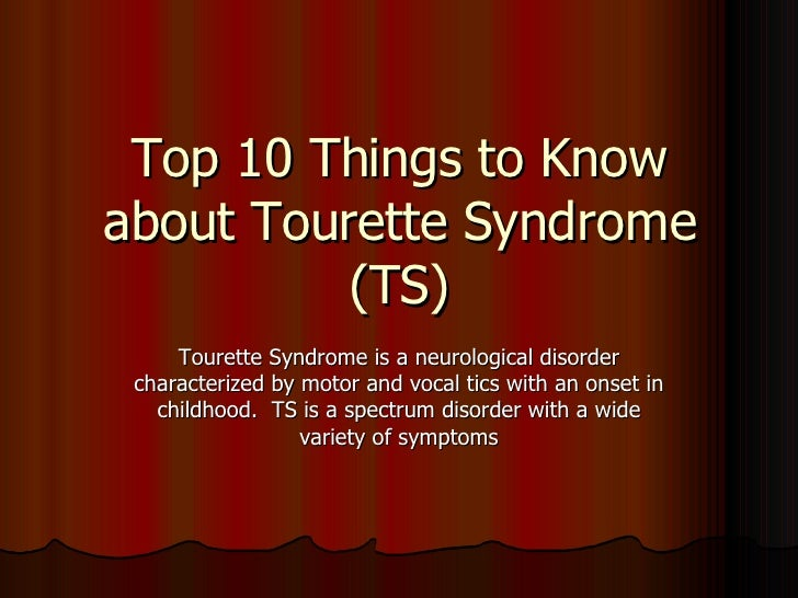 Top 10 Things to Know about Tourette Syndrome (TS) Tourette Syndrome is a neurological disorder characterized by motor and...
