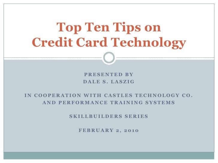 Top Ten Tips on Credit Card Technology<br />PRESENTED BY<br />Dale s. laszig<br />IN COOPERATION WITH CASTLES TECHNOLOGY C...
