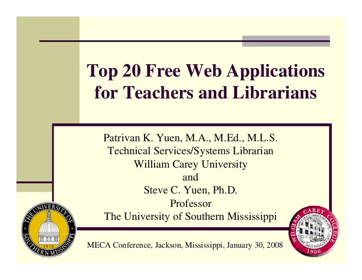 Top 20 Free Web Applications  for Teachers and Librarians      Patrivan K. Yuen, M.A., M.Ed., M.L.S.      Technical Servic...