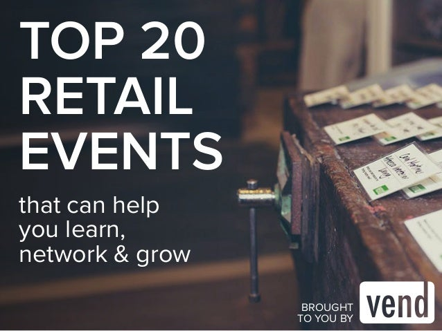 TOP 20  RETAIL  EVENTS  that can help  you learn,  network & grow  BROUGHT  TO YOU BY