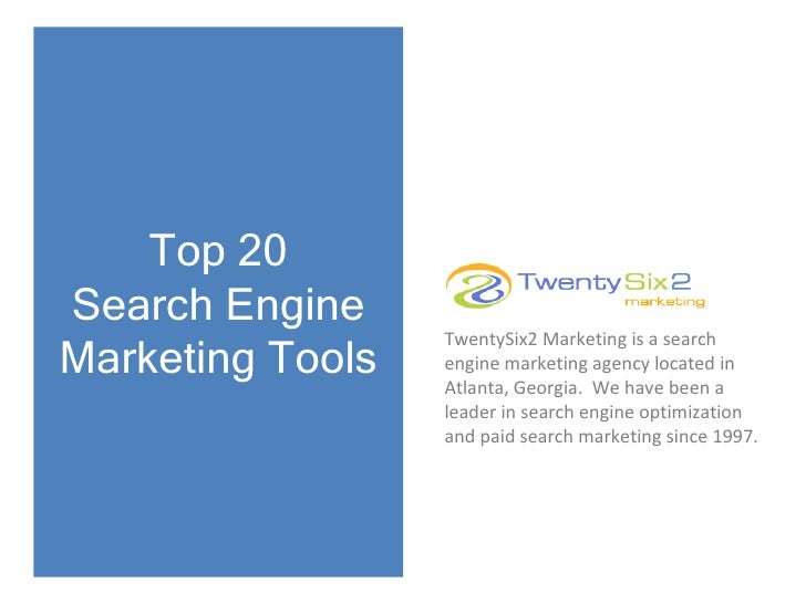 Top 20 Search Engine Marketing Tools TwentySix2 Marketing is a search engine marketing agency located in Atlanta, Georgia....