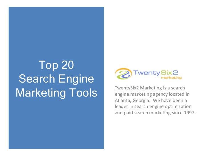 Top 20 Search Engine Marketing Tools TwentySix2 Marketing is a search engine marketing agency located in Atlanta, Georgia....