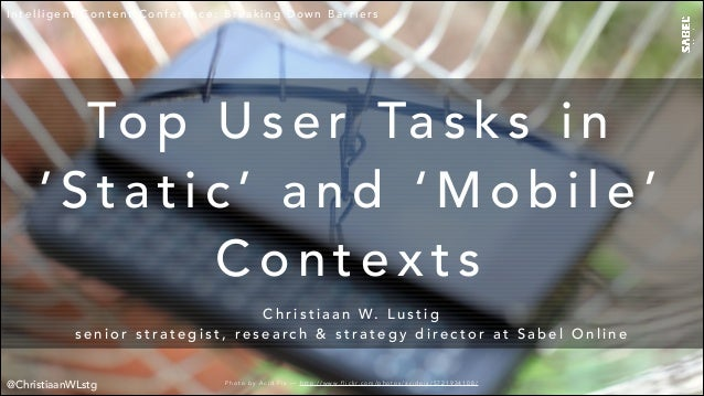 Top user tasks in 'static' and 'mobile' contexts - Intelligent Content Conference 2014 - San Jose, CA