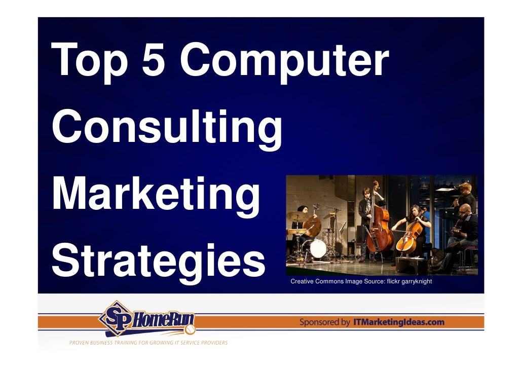 Top 5 ComputerConsultingMarketingStrategies         Creative Commons Image Source: flickr garryknight