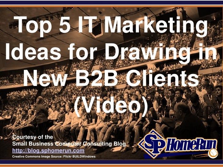 SPHomeRun.com Top 5 IT MarketingIdeas for Drawing in  New B2B Clients       (Video)  Courtesy of the  Small Business Compu...