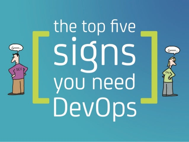 The Top Five Signs You Need DevOps