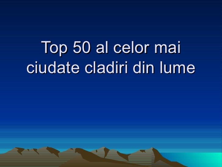 Top 50 al celor mai ciudate cladiri din lume