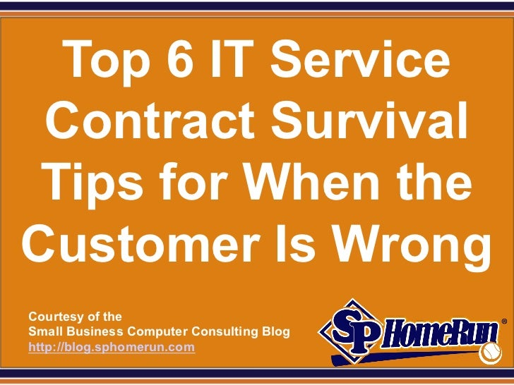 SPHomeRun.com   Top 6 IT Service  Contract Survival  Tips for When the Customer Is Wrong  Courtesy of the  Small Business ...