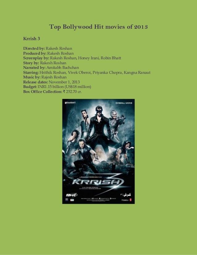 Top Bollywood Hit movies of 2013 Krrish 3 Directed by: Rakesh Roshan Produced by: Rakesh Roshan Screenplay by: Rakesh Rosh...