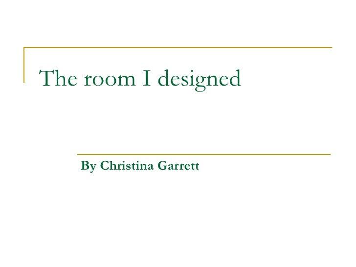 The room I designed  By Christina Garrett