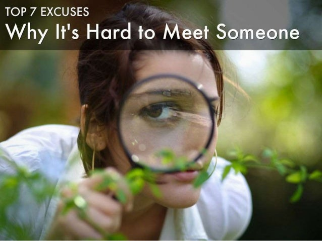 Top 7 Excuses Why It's Hard to Meet Someone
