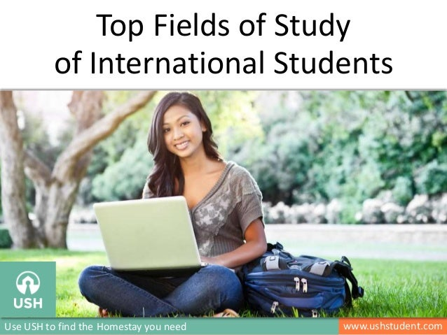 www.ushstudent.comUse USH to find the Homestay you need Top Fields of Study of International Students