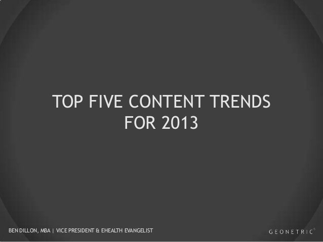 TOP FIVE CONTENT TRENDS FOR 2013  BEN DILLON, MBA | VICE PRESIDENT & EHEALTH EVANGELIST