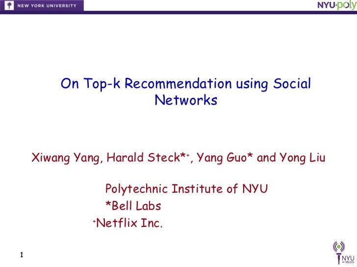 On Top-k Recommendation using Social                      Networks    Xiwang Yang, Harald Steck*+, Yang Guo* and Yong Liu ...