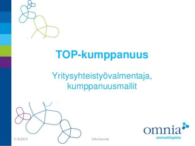 TOP-kumppanuus Yritysyhteistyövalmentaja, kumppanuusmallit 11.9.2013 Ville Krannila