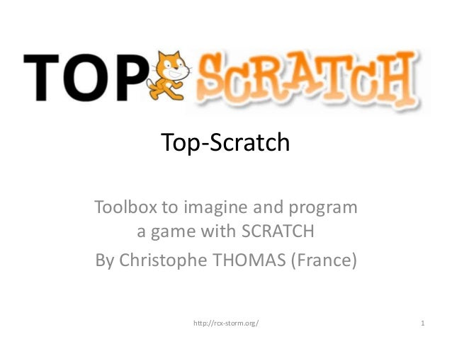 Top-Scratch Toolbox to imagine and program a game with SCRATCH By Christophe THOMAS (France) http://rcx-storm.org/ 1