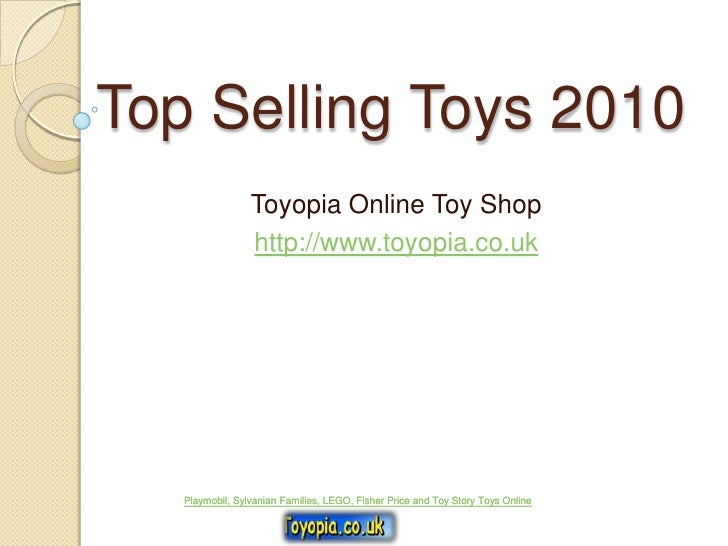 Top Selling Toys 2010<br />Toyopia Online Toy Shop<br />http://www.toyopia.co.uk<br />Playmobil, Sylvanian Families, LEGO,...
