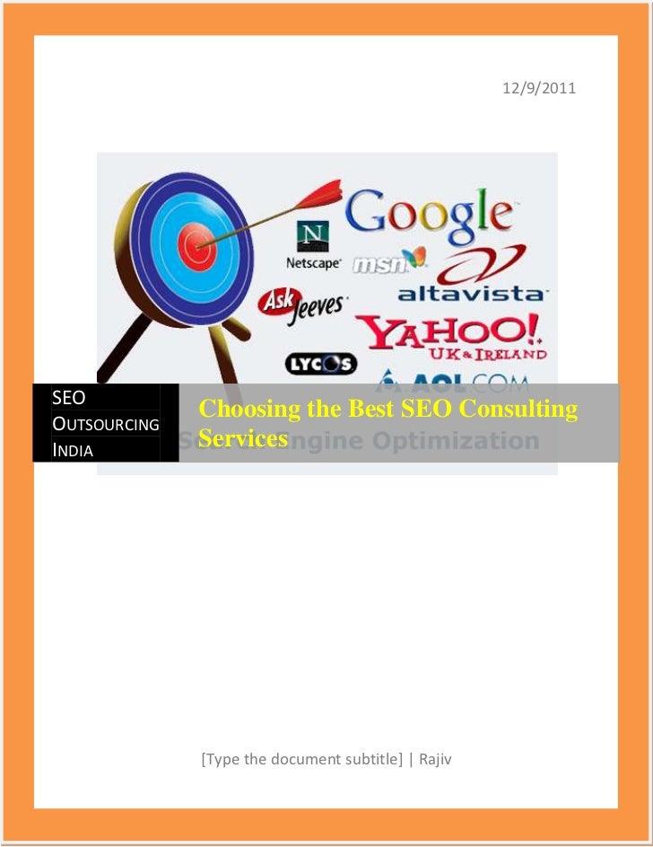 12/9/2011SEO              Choosing the Best SEO ConsultingOUTSOURCINGINDIA         Services              [Type the documen...