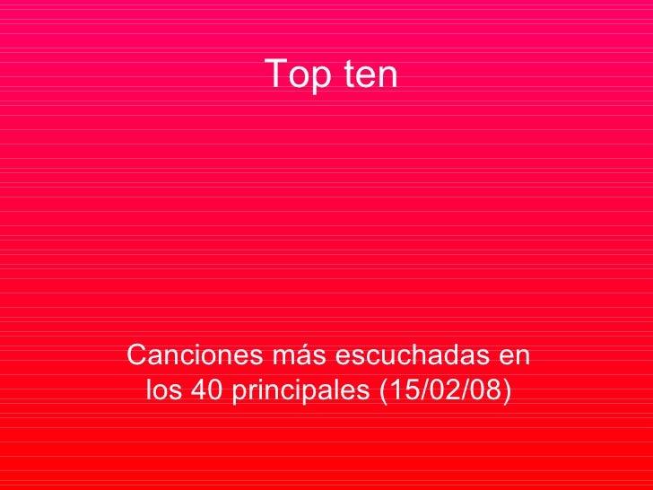 Top ten Canciones más escuchadas en los 40 principales (15/02/08)
