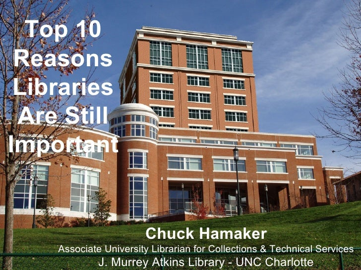 Top 10 Reasons Libraries Are Still Important Chuck Hamaker Associate University Librarian for Collections & Technical Serv...