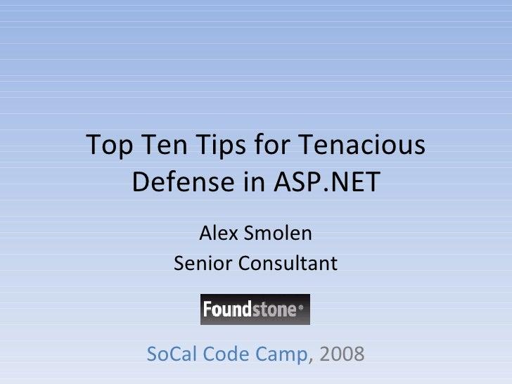 Top Ten Tips for Tenacious Defense in ASP.NET Alex Smolen Senior Consultant SoCal Code Camp , 2008