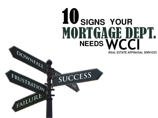 10 SIGNS YOURMORTGAGE DEPT.  NEEDS WCCI        REAL ESTATE APPRAISAL SERVICES