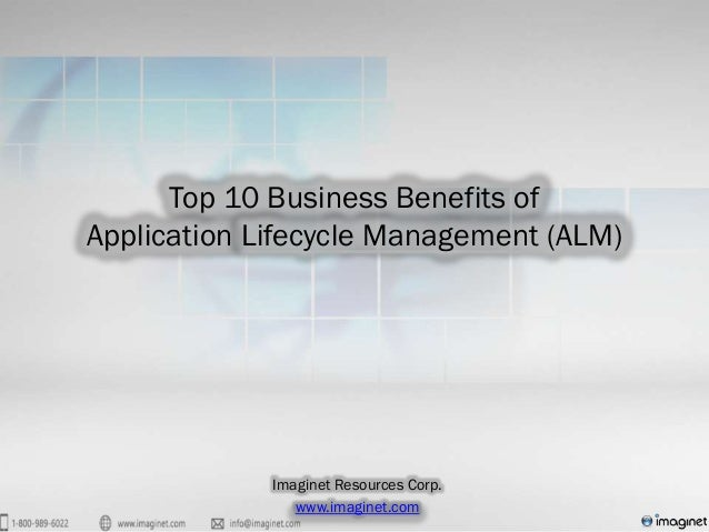 Top 10 Business Benefits ofApplication Lifecycle Management (ALM)             Imaginet Resources Corp.                www....