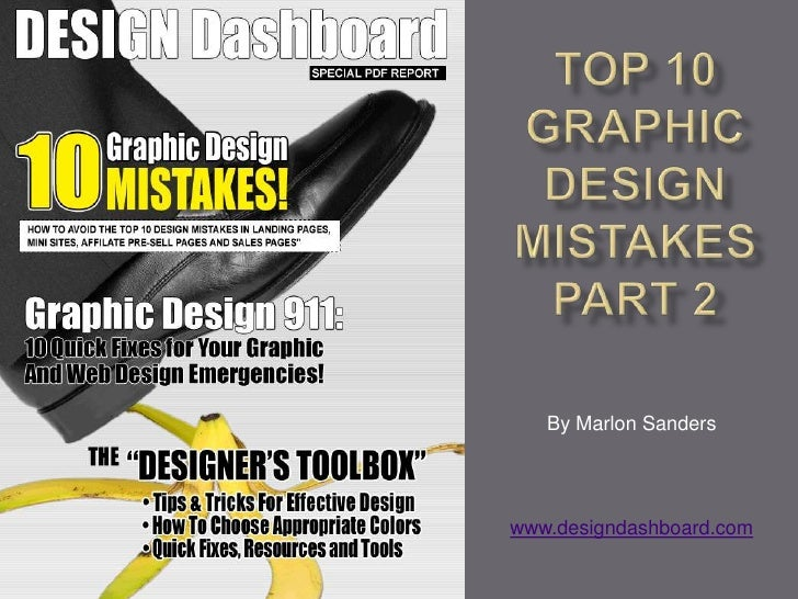 Top 10 Graphic Design MistakesPart 2<br />By Marlon Sanders<br />www.designdashboard.com<br />